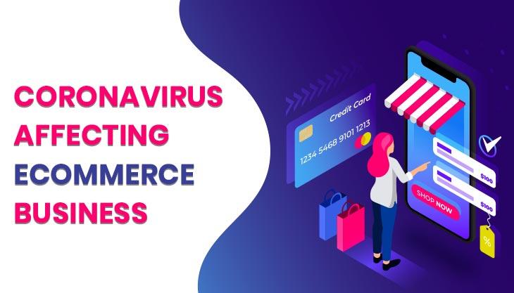 How Is Coronavirus Affecting E-Commerce Business