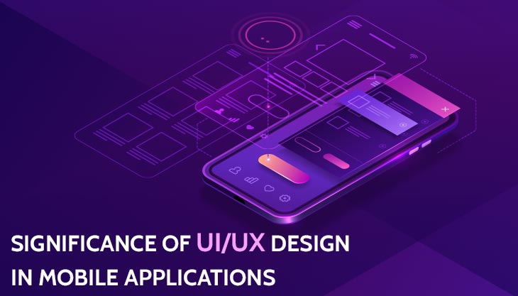 Significance Of UI/UX Design In Mobile Applications