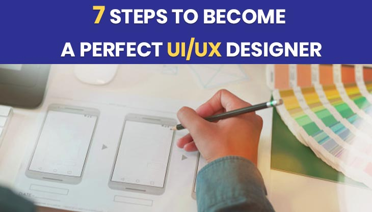 7 Steps To Become A Perfect UI/UX Designer