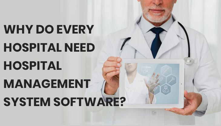Why Do Every Hospital Need Hospital Management System Software?