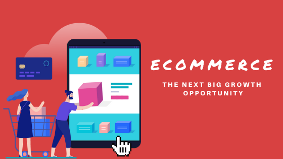 E-commerce Is The Next Big Growth Opportunity