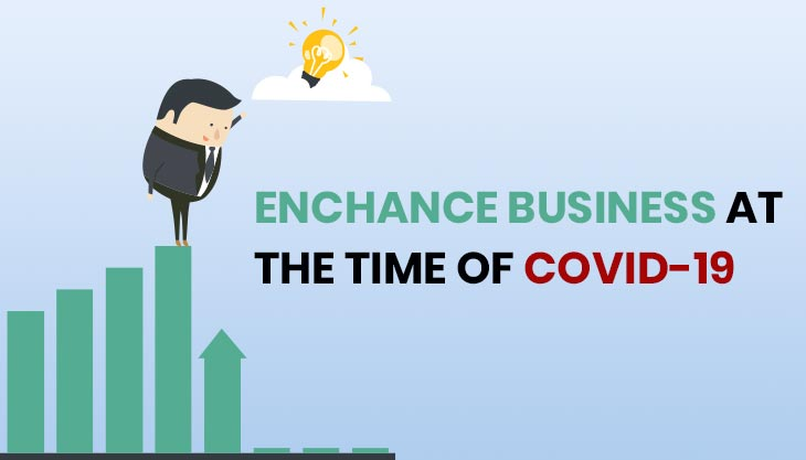 How To Enhance The Business At The Time Of COVID-19