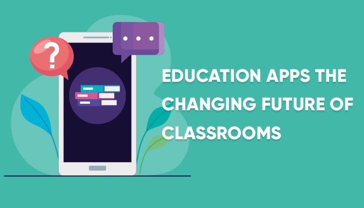 How Education Apps Are Changing The Future Of Classrooms