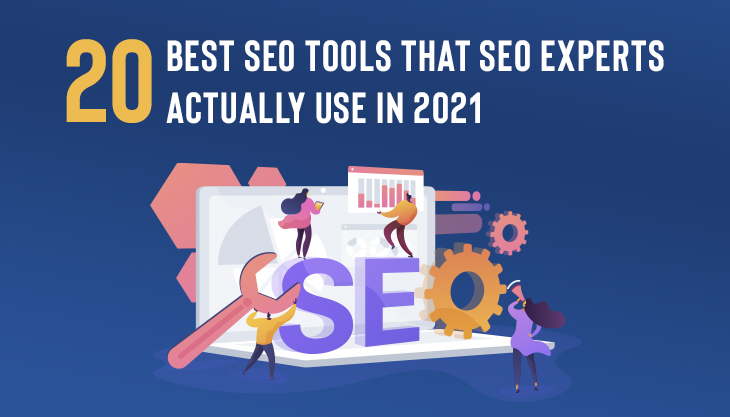 20 Best SEO Tools That SEO Experts Actually Use In 2021