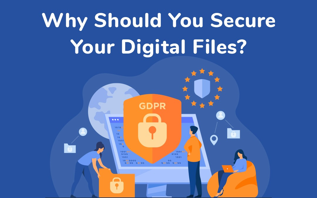 Why Should You Secure Your Digital Files?