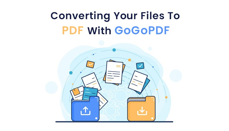 Converting Your Files To PDF With GoGoPDF