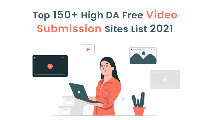 Top 150+ High DA Free Video Submission Sites List 2021
