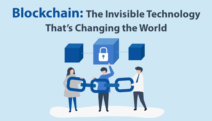 Blockchain: The Invisible Technology That's Changing the World