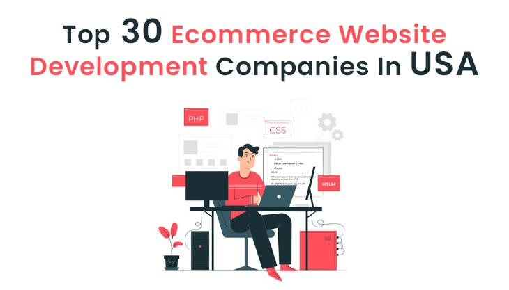 Top 30 Ecommerce Website Development Companies In USA