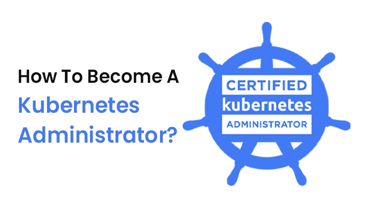 How To Become A Kubernetes Administrator?