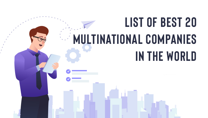 List Of Best 20 Multinational Companies In The World